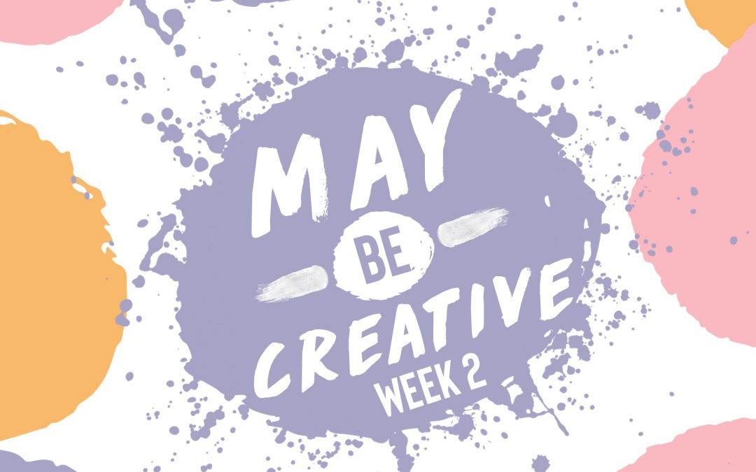 May Be Creative Week 2….this is so fun!
