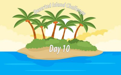 Deserted Island Challenge Day 10