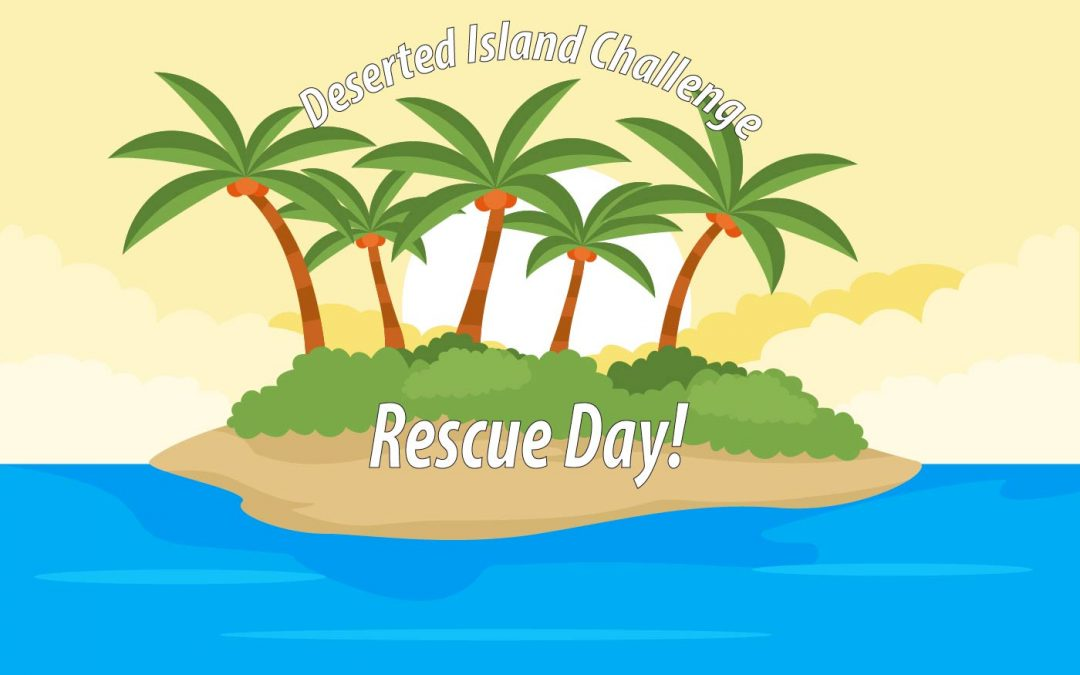 Deserted Island Challenge…Rescue Day!