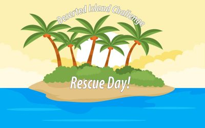 Deserted Island Challenge…Rescue Day!