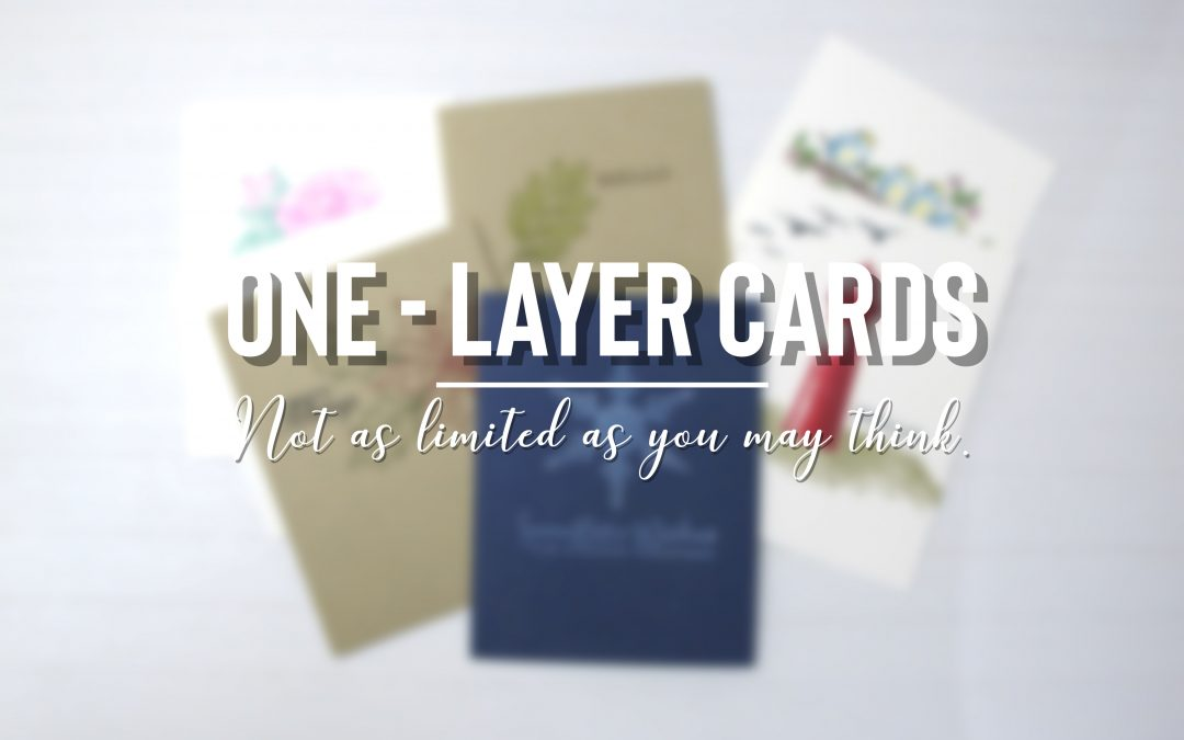 One-layer Cards…not as limited as you may think.